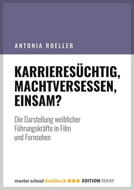 masterschool-drehbuch edition antonia-roeller karrieresüchtig-machtversessen-einsam
